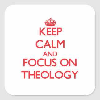 Keep Calm and focus on Theology Square Sticker