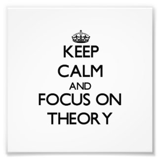 Keep Calm and focus on Theory Photograph