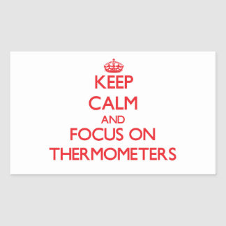 Keep Calm and focus on Thermometers Stickers