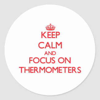 Keep Calm and focus on Thermometers Sticker