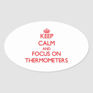 Keep Calm and focus on Thermometers Oval Stickers