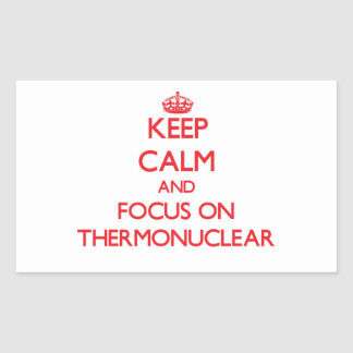 Keep Calm and focus on Thermonuclear Rectangular Sticker