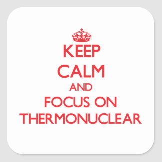 Keep Calm and focus on Thermonuclear Square Sticker