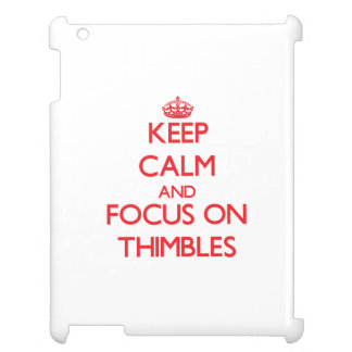 Keep calm and focus on Thimbles iPad Cases