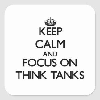 Keep Calm and focus on Think Tanks Square Sticker