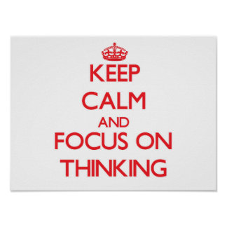 Keep Calm and focus on Thinking Poster
