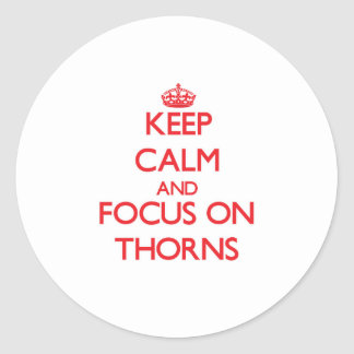 Keep Calm and focus on Thorns Classic Round Sticker