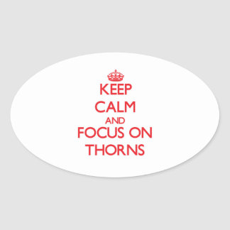 Keep Calm and focus on Thorns Oval Sticker