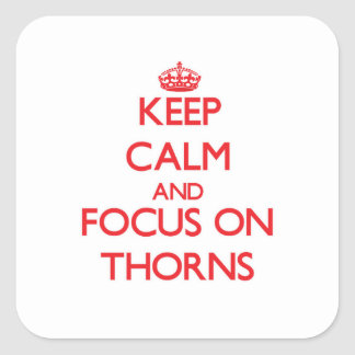 Keep Calm and focus on Thorns Square Sticker