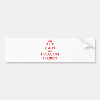 Keep Calm and focus on Thorny Bumper Sticker