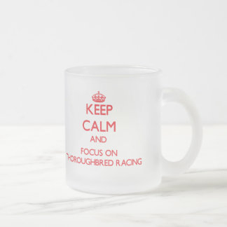 Keep calm and focus on Thoroughbred Racing 10 Oz Frosted Glass Coffee Mug