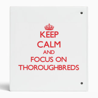 Keep Calm and focus on Thoroughbreds 3 Ring Binders