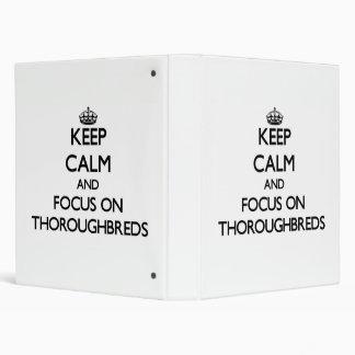Keep Calm and focus on Thoroughbreds Vinyl Binder