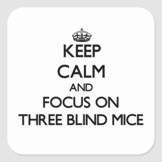 Keep Calm and focus on Three Blind Mice Square Stickers