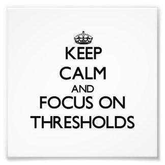 Keep Calm and focus on Thresholds Photograph