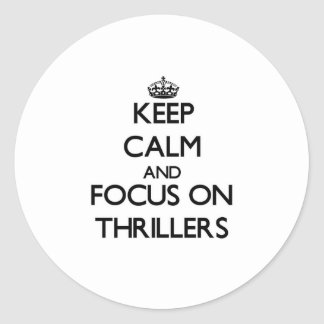 Keep Calm and focus on Thrillers Classic Round Sticker