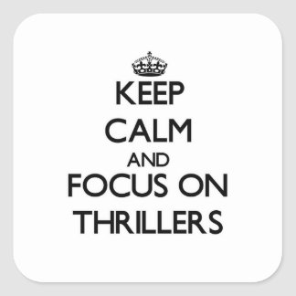 Keep Calm and focus on Thrillers Square Sticker