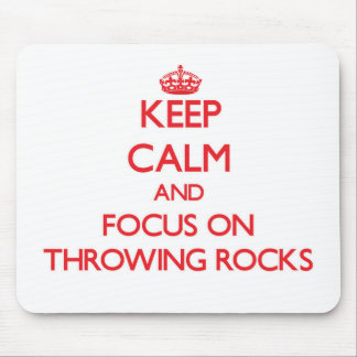 Keep Calm and focus on Throwing Rocks Mouse Pad