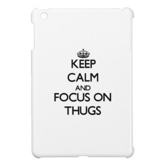 Keep Calm and focus on Thugs Cover For The iPad Mini