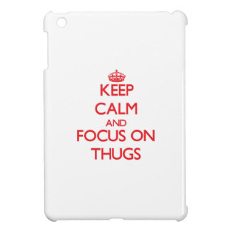Keep Calm and focus on Thugs Case For The iPad Mini