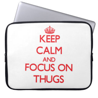 Keep Calm and focus on Thugs Laptop Computer Sleeve