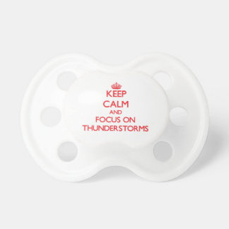 Keep Calm and focus on Thunderstorms Pacifiers