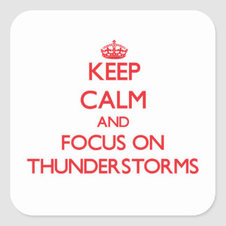 Keep Calm and focus on Thunderstorms Square Sticker