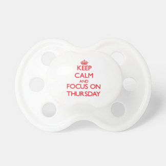Keep Calm and focus on Thursday Baby Pacifiers
