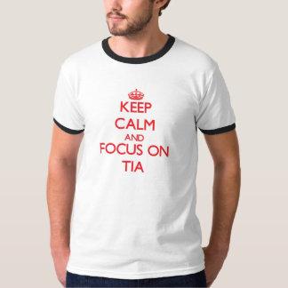 Keep Calm and focus on Tia Shirt