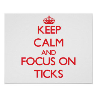 Keep calm and focus on Ticks Posters