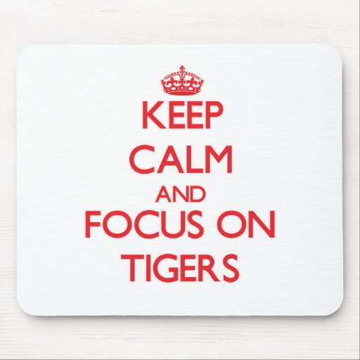 Keep Calm and focus on Tigers Mousepad