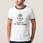 Keep Calm and focus on Tight Rope Walking T Shirt