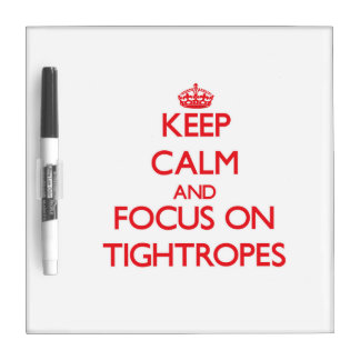 Keep Calm and focus on Tightropes Dry Erase Whiteboard