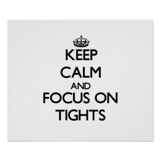 Keep Calm and focus on Tights Print