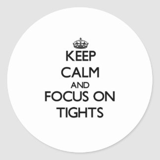 Keep Calm and focus on Tights Classic Round Sticker