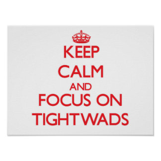 Keep Calm and focus on Tightwads Print
