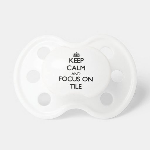 Keep Calm and focus on Tile Pacifier