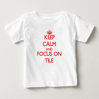 Keep Calm and focus on Tile T-shirt