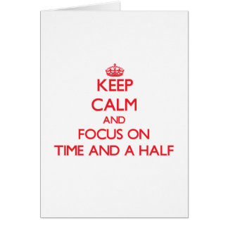 Keep Calm and focus on Time And A Half Greeting Card