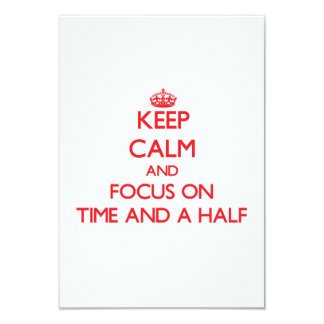 Keep Calm and focus on Time And A Half 3.5x5 Paper Invitation Card
