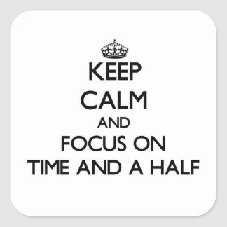 Keep Calm and focus on Time And A Half Square Stickers