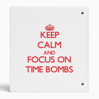 Keep Calm and focus on Time Bombs Binder