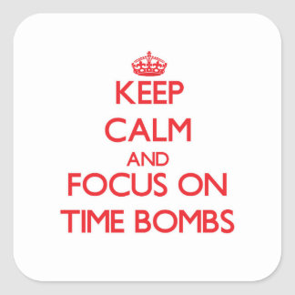 Keep Calm and focus on Time Bombs Square Sticker