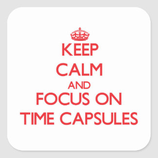 Keep Calm and focus on Time Capsules Square Sticker