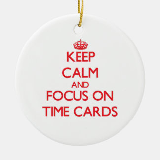 Keep Calm and focus on Time Cards Christmas Ornament