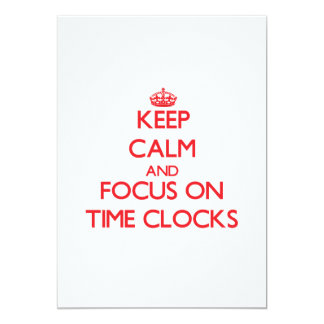 Keep Calm and focus on Time Clocks 5x7 Paper Invitation Card