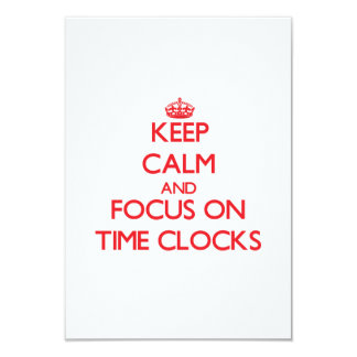 Keep Calm and focus on Time Clocks 3.5x5 Paper Invitation Card