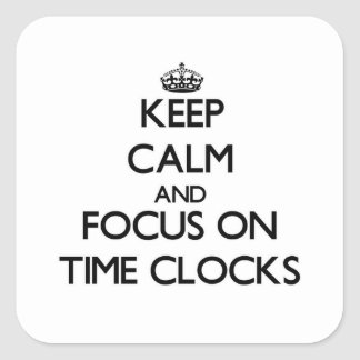 Keep Calm and focus on Time Clocks Square Sticker