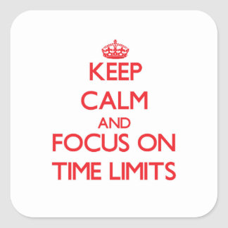 Keep Calm and focus on Time Limits Square Sticker