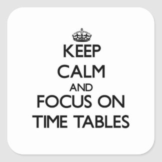 Keep Calm and focus on Time Tables Square Sticker